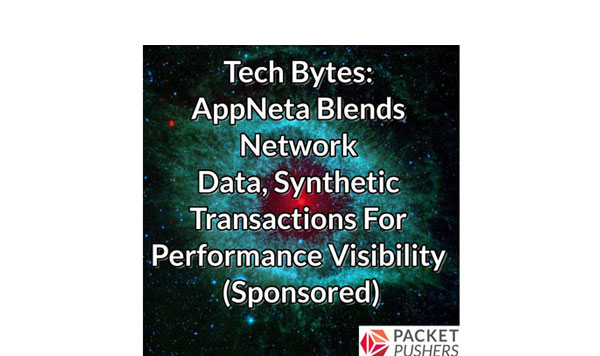 Blend Network Data, Synthetic Transactions for Performance Visibility - Packet Pushers