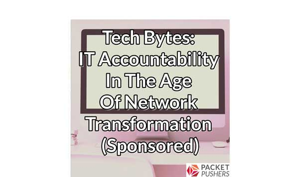IT accountability in the age of network transformation - Packet Pushers