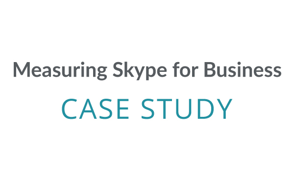 Case Study: Measuring Skype for Business